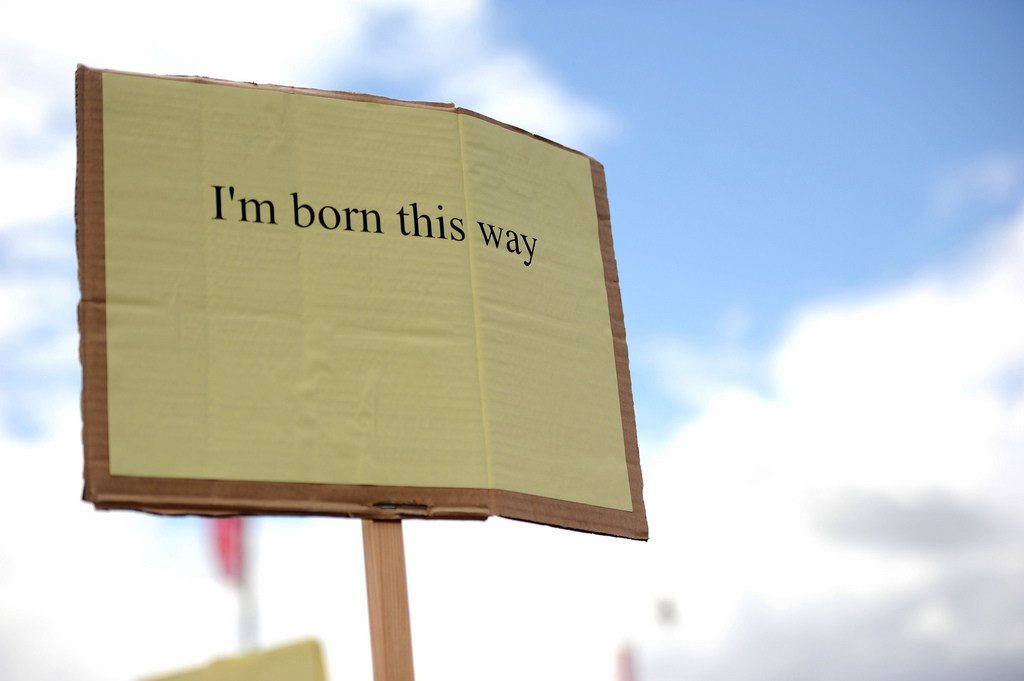 I'm born this way.